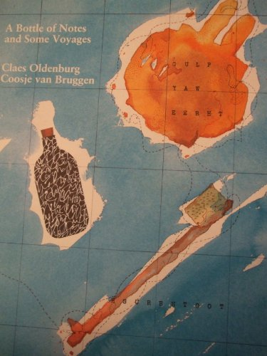 A Bottle of Notes and Some Voyages: Oldenburg, Claes; Celant, Germano; Van Bruggen, Coosje