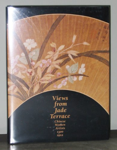 Views from Jade Terrace; Chinese Women Artists, 1300-1912: Weidner, Marsha, et al.