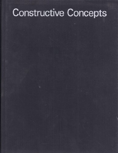 Constructive Concepts: A History of Constructive Art from Cubism to the Present Willy Rotzler