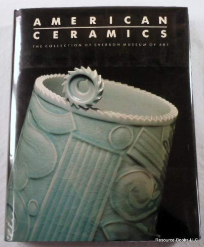 American Ceramics: The Collection of Everson Museum: Perry, Barbara (editor);