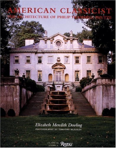 American Classicist: The Architecture of Philip Trammell Shutze: Dowling, Elizabeth Meredith