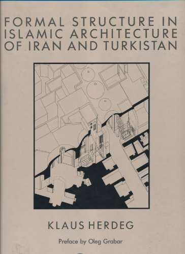 Formal Structure in Islamic Architecture of Iran: Herdeg, Klaus and