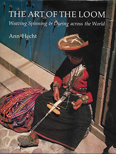 9780847811472: The Art of the Loom: Weaving Spinning and Dyeing Across the World