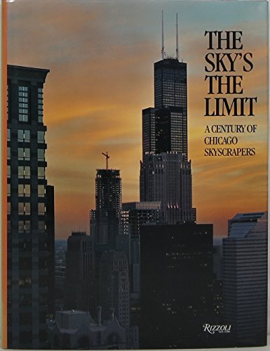9780847811793: The Sky's the Limit: A Century of Chicago Skyscrapers