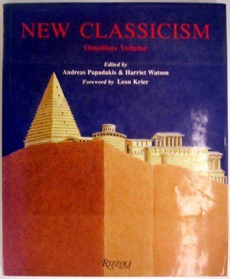 New Classicism: Omnibus Volume: Papadakis, Andreas; Watson, Harriet (eds.)