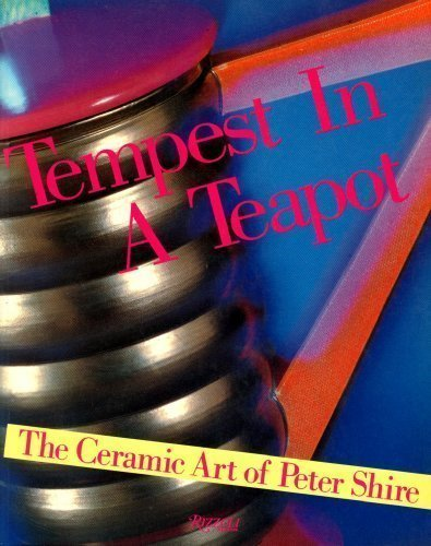 Tempest in a Teapot: The Ceramic Art of Peter Shire (SIGNED): Shire, Peter; Ettore Sotsass; Norman ...