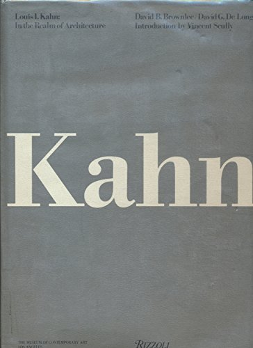 Louis I. Kahn: In the Realm of Architecture: David Brownlee; David De Long