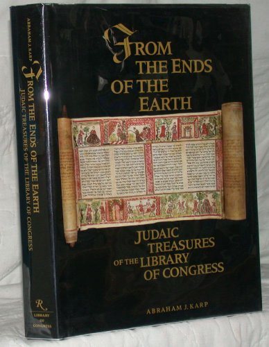 FROM THE ENDS OF THE EARTH: JUDAIC TREASURES OF THE LIBRARY OF CONGRESS: Karp, Abraham J.