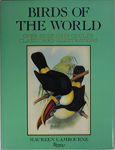 Birds of the World: Over 400 of John Gould's Classic Bird Illustrations: Lambourne, Maureen