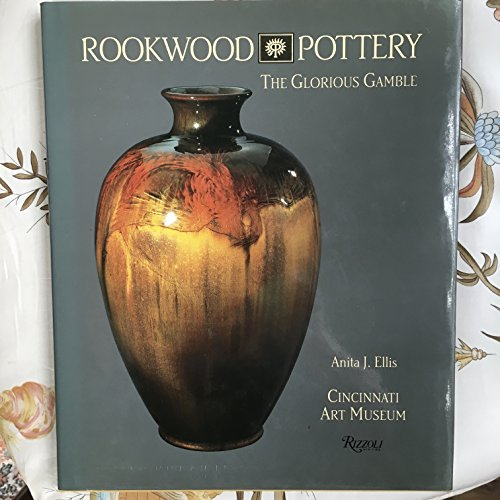 Rookwood Pottery: The Glorious Gamble.: ELLIS, Anita J.