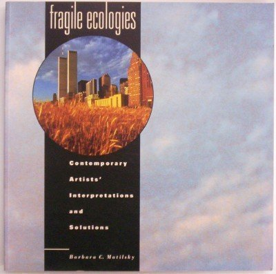 Fragile Ecologies - Contemporary Artists' Interpretations and Solutions (0847815927) by Rizzoli