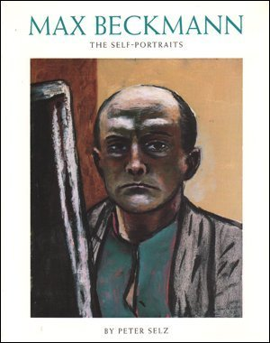 Max Beckmann: The Self Portraits: Peter Selz