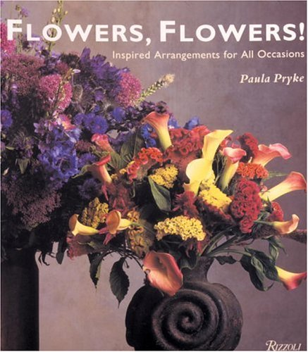 9780847816798: Flowers, Flowers!: Inspired Arrangements for All Occasions