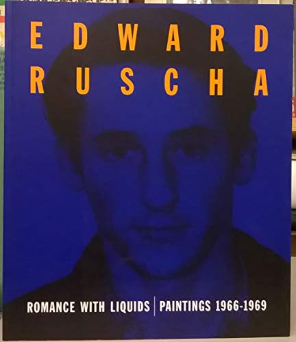 Edward Ruscha: Romance with Liquids- Paintings, 1966-1969: Yves-Alain Bois; Walter Hopps