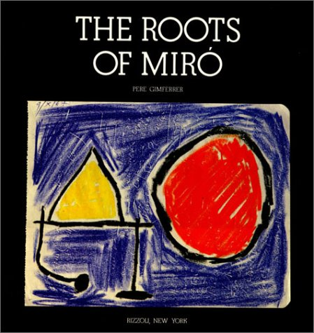 The Roots Of Miro: Gimferrer, Pere