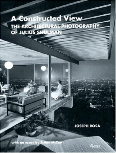 9780847817771: A Constructed View: The Architectural Photography of Julius Shulman
