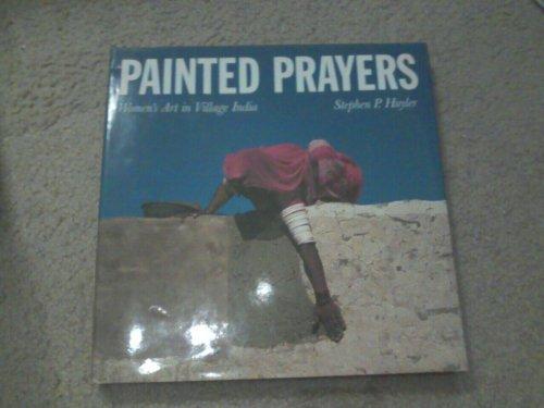 Painted Prayers: Women's Art in Village India: Huyler, Stephen P.