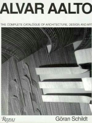 Alvar Aalto: The Complete Catalogue of Architecture, Design and Art.: Goran Schildt.