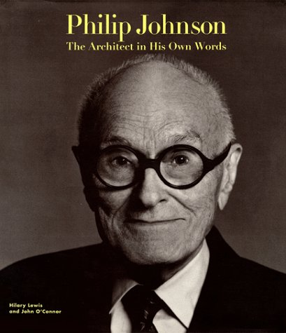 Philip Johnson: The Architect in His Own Words: Johnson, Philip by Hilary Lewis and John O'...