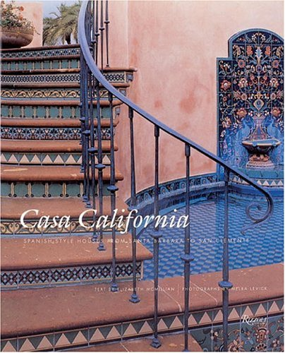 Casa California: Spanish-Style Houses from Santa Barbara to San Clemente: Mcmillian, Elizabeth