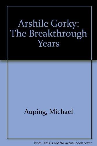 9780847818754: Arshile Gorky: The Breakthrough Years
