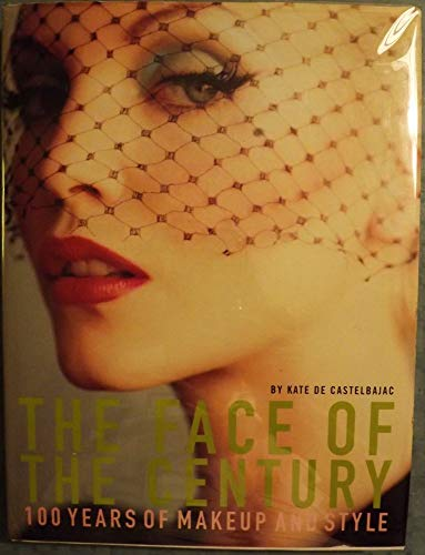 9780847818952: Face of the Century: 100 Years of Makeup and Style (1st Edition)