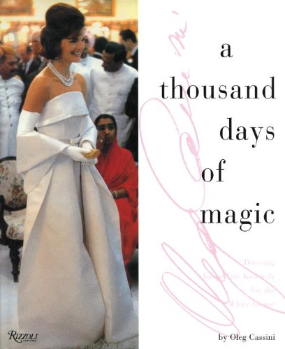 A Thousand Days of Magic Dressing Jacqueline Kennedy for the White House: Cassini, Oleg
