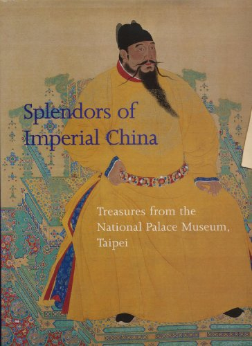 The Splendors of Imperial China. Treasures from the National Palace Museum, Taipei