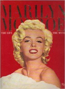 9780847819607: Marilyn Monroe: The Life, The Myth