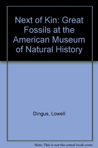 Next of Kin: Great Fossils at the American Museum of Natural History: Dingus, Lowell