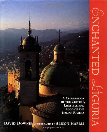 9780847820078: Enchanted Liguria: A Celebration of the Culture, Lifestyle and Food of the Italian Riviera