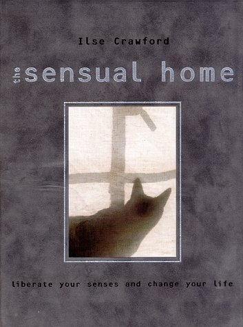 9780847820795: The Sensual Home: Liberate Your Senses and Change Your Life