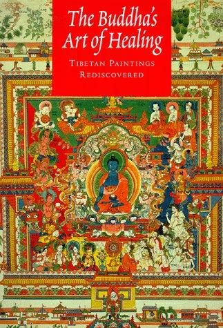 The Buddha's Art of Healing: Tibetan Paintings Rediscovered: Avedon, John F.; Fenand Meyer; N.D...