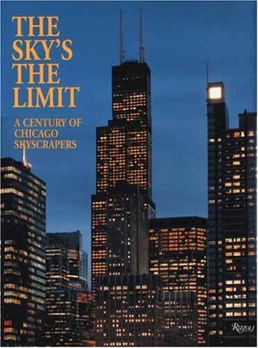 9780847821044: The Sky'sThe Limit: A Century of Chicago Skyscrapers