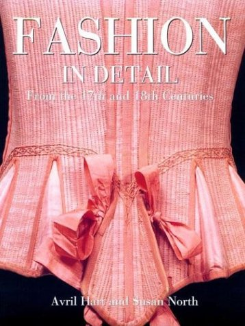 Fashion in Detail: From the 17th and 18th Centuries: Hart, Avril, North, Susan