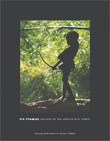 Efe Pygmies: Archers of the African Rain Forest: Wheeler, William F.