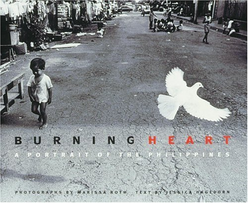 Burning Heart: A Portrait of the Philippines: Roth, Marissa; Hagedorn, Jessica