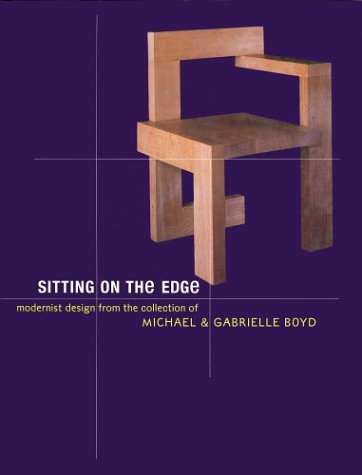 SITTING ON THE EDGE : MODERNIST DESIGN FROM THE COLLECTION OF MICHAEL AND GABRIELLE BOYD