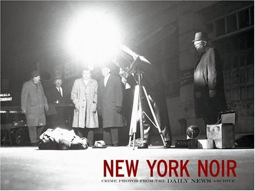 9780847821723: New York Noir: Crime Photos from the Daily News Archive