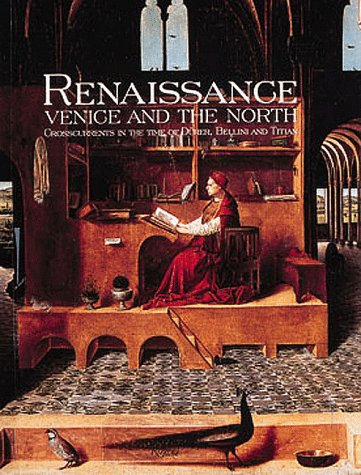 Renaissance Venice and the North: Crosscurrents in the Time of Bellini, Durer, and Titian: Palazzo ...