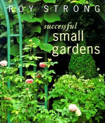 Successful Small Gardens: New Designs for Time-Conscious: Roy Strong