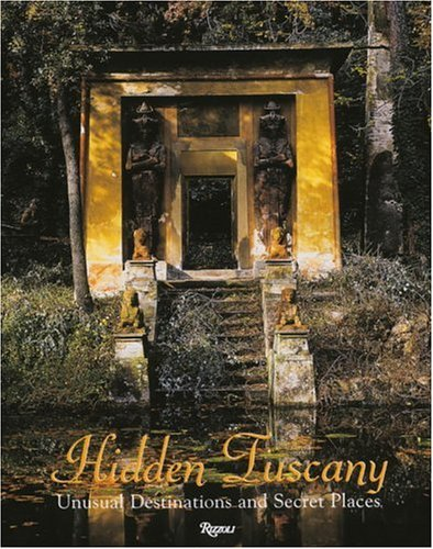 Hidden Tuscany: Unusual Destinations and Secret Places: Cunaccia, Cesare M,
