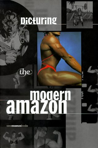 Picturing The Modern Amazon (New Museum Books) (0847822478) by Joanna Frueh