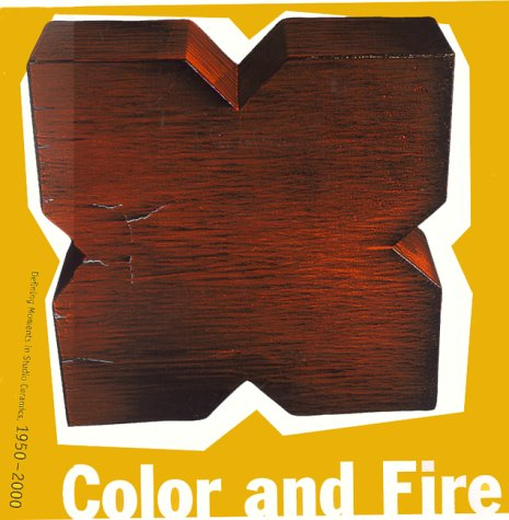 Color and Fire: Defining Moments in Studio: Lauria, Jo; Adkins,