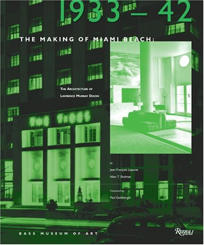 9780847822805: The Making of Miami Beach: 1933-1942 : The Architecture of Lawrence Murray Dixon