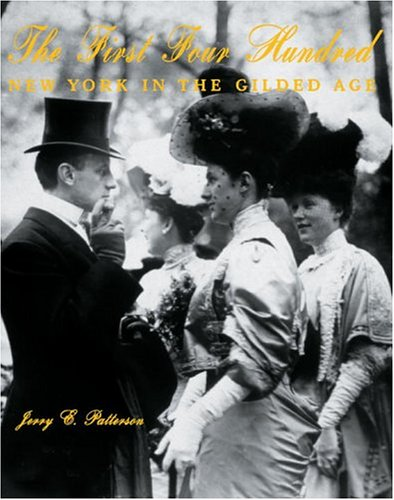 First Four Hundred : New York and the Gilded Age: Patterson, Jerry E.