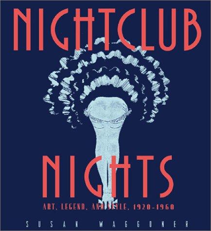 Nightclub Nights - Art , Legend , and Style , 1920 - 1960: Waggoner , Susan