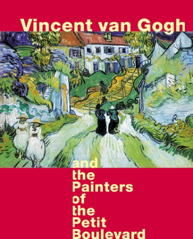 Vincent Van Gogh and the Painters of the Petit Boulevard (0847823326) by Cornelia Homburg; Elizabeth C. Childs; John House; Richard Thomson