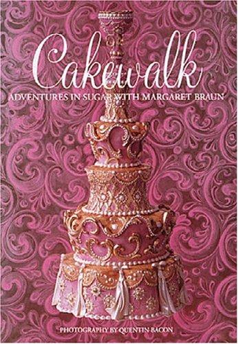 Cakewalk : Adventures in Sugar with Margaret Braun: Braun, Margaret