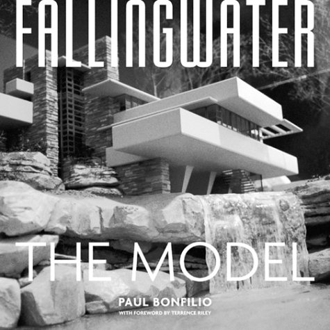 Fallingwater The Model: Bonfilio, Paul (Foreword By Terence Riley)